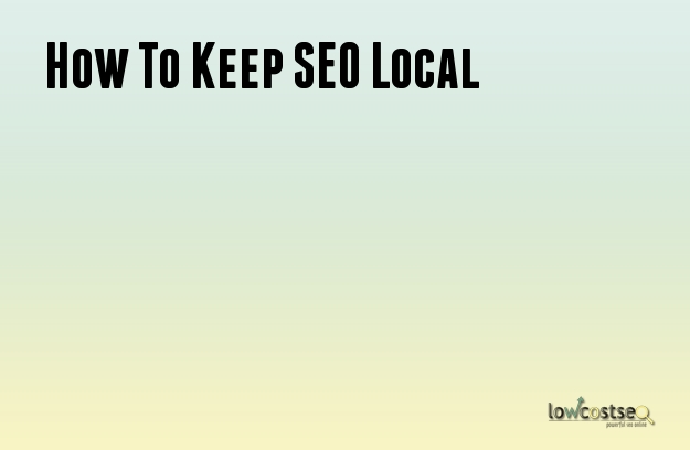 How To Keep SEO Local