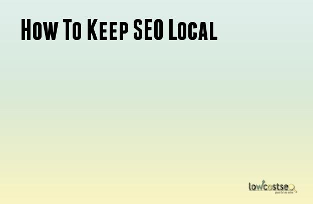 How To Keep SEO Local