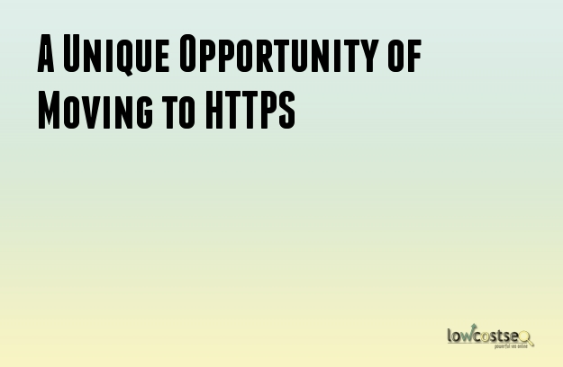A Unique Opportunity of Moving to HTTPS