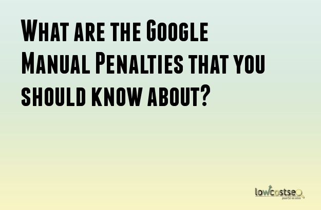 What are the Google Manual Penalties that you should know about?