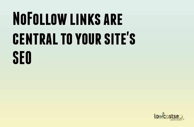 NoFollow links are central to your site's SEO