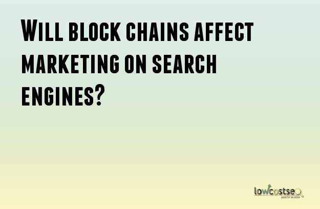 Will block chains affect marketing on search engines?
