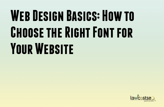 Web Design Basics: How to Choose the Right Font for Your Website