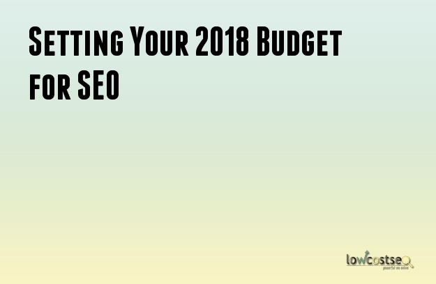 Setting Your 2018 Budget for SEO