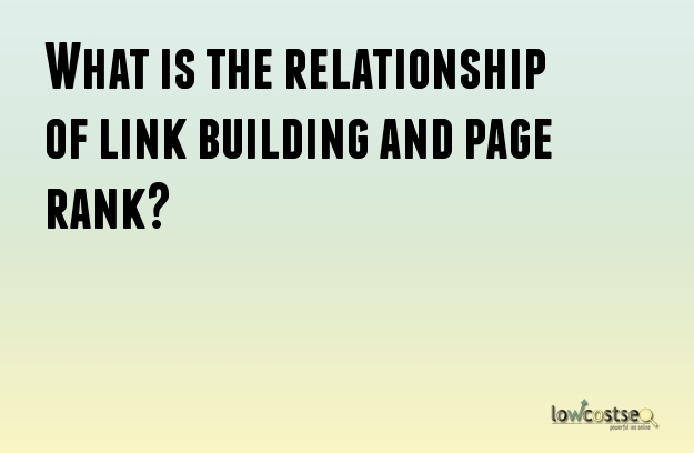 What is the relationship of link building and page rank?