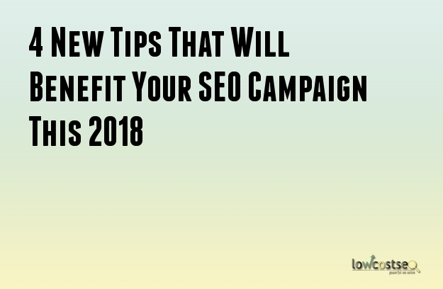 4 New Tips That Will Benefit Your SEO Campaign This 2018