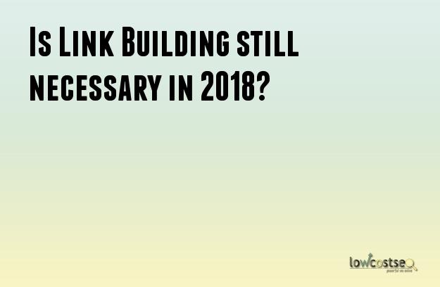 Is Link Building still necessary in 2018?