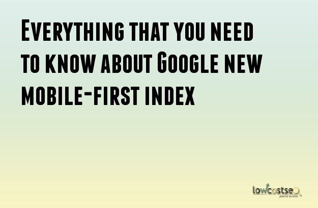 Everything that you need to know about Google new mobile-first index