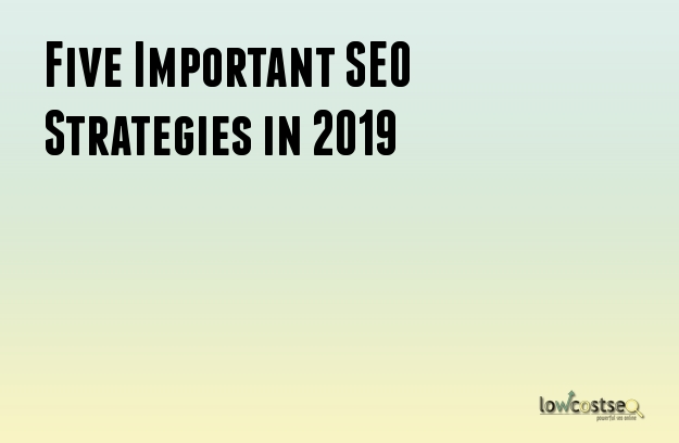 Five Important SEO Strategies in 2019