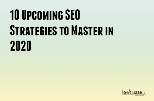 10 Upcoming SEO Strategies to Master in 2020