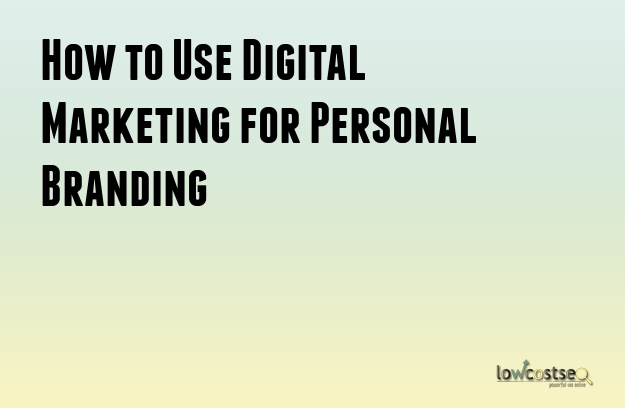 How to Use Digital Marketing for Personal Branding
