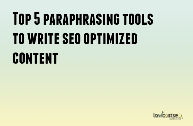 Top 5 paraphrasing tools to write seo optimized content