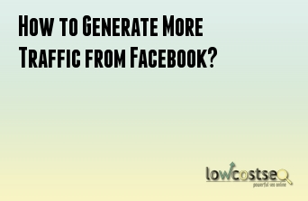 How to Generate More Traffic from Facebook?
