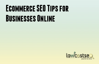 Ecommerce SEO Tips for Businesses Online