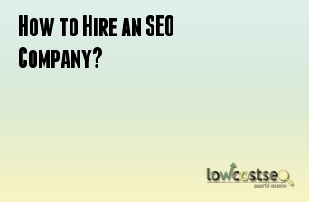 How to Hire an SEO Company?