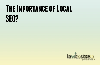 The Importance of Local SEO?