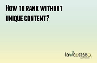 How to rank without unique content?