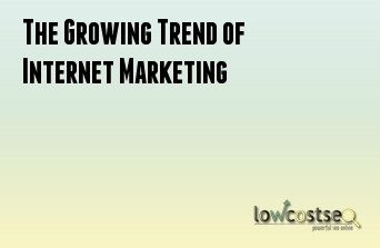 The Growing Trend of Internet Marketing