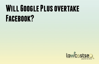 Will Google Plus overtake Facebook?