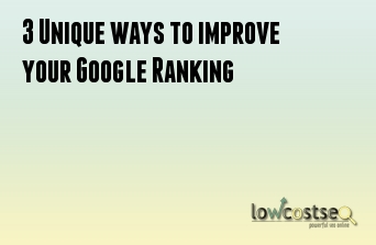 3 Unique ways to improve your Google Ranking