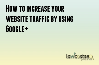 How to increase your website traffic by using Google+