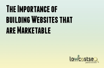 The Importance of building Websites that are Marketable