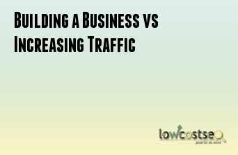 Building a Business vs Increasing Traffic