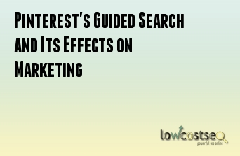 Pinterest's Guided Search and Its Effects on Marketing