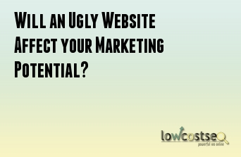 Will an Ugly Website Affect your Marketing Potential?