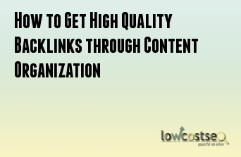 How to Get High Quality Backlinks through Content Organization