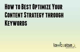 How to Best Optimize Your Content Strategy through Keywords