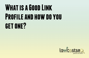 What is a Good Link Profile and how do you get one?