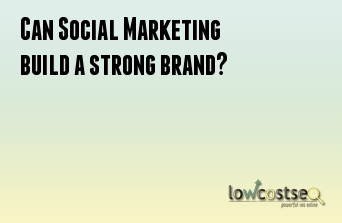 Can Social Marketing build a strong brand?