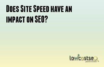 Does Site Speed have an impact on SEO?