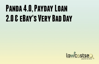 Panda 4.0, Payday Loan 2.0 & eBay's Very Bad Day