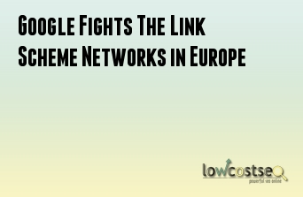 Google Fights The Link Scheme Networks in Europe