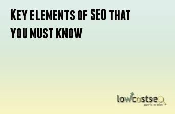 Key elements of SEO that you must know