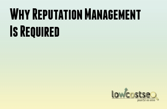 Why Reputation Management Is Required