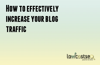 How to effectively increase your blog traffic
