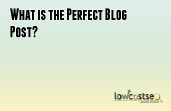 What is the Perfect Blog Post?