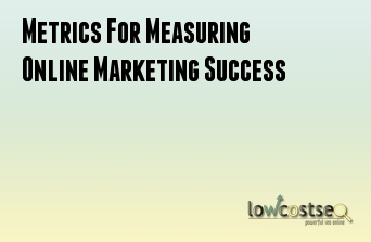 Metrics For Measuring Online Marketing Success