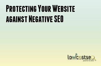 Protecting Your Website against Negative SEO
