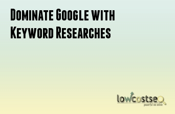 Dominate Google with Keyword Researches