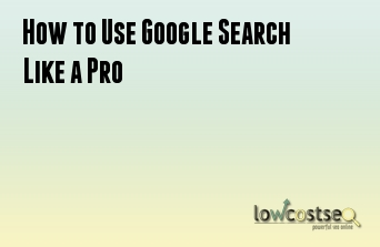 How to Use Google Search Like a Pro