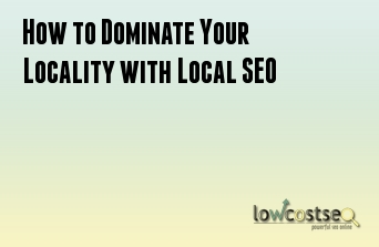 How to Dominate Your Locality with Local SEO