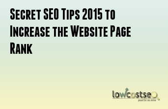 Secret SEO Tips 2015 to Increase the Website Page Rank