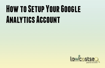 How to Setup Your Google Analytics Account