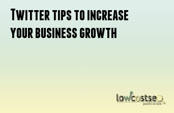 Twitter tips to increase your business growth