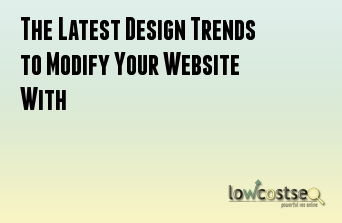 The Latest Design Trends to Modify Your Website With