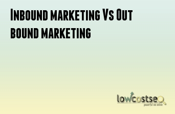 Inbound marketing Vs Out bound marketing